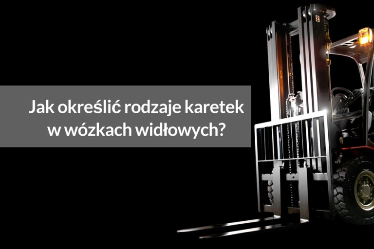 Kompleksowy poradnik: Jak określić rodzaje karetek w wózkach widłowych