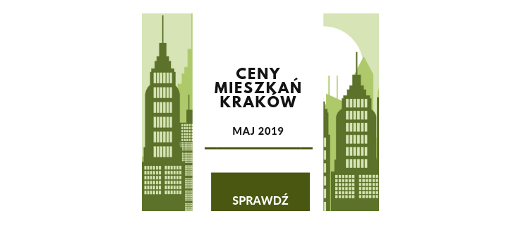 Ceny mieszkań w Krakowie - analiza cenowa na maj 2019